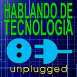 Hablando De Tecnología Unplugged